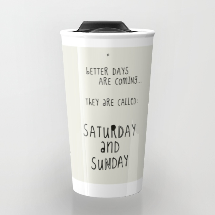 better-days-are-coming-they-are-called-saturday-and-sunday-travel-mugs-1