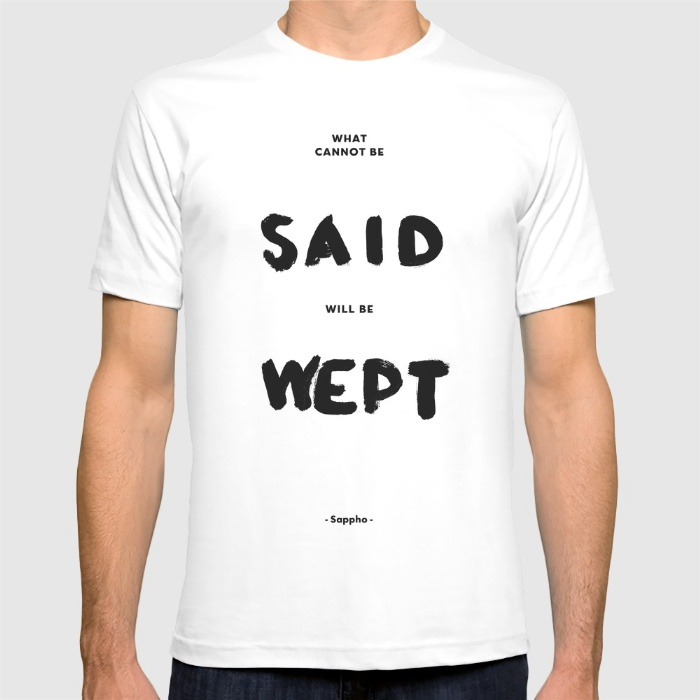 what-can-not-be-said-will-be-wept-sappho-9ln-tshirts